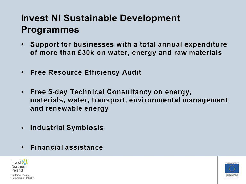 Invest NI Sustainable Development Programmes Support for businesses with a total annual expenditure of more than £30k on water, energy and raw materia