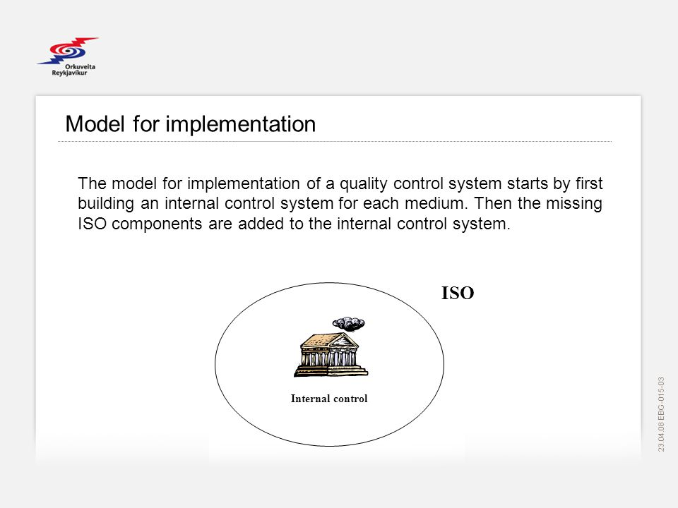 EBG Model for implementation The model for implementation of a quality control system starts by first building an internal control system for each medium.