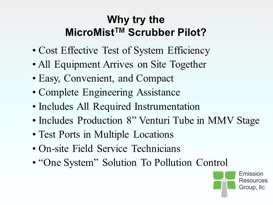 MicroMist TM Scrubber Field Testing Pilot Equipment EME 1 QUENCH 2 SUB-COOL 3 MicroMist TM VENTURI 4 SEPARATOR ALL MOUNTED ON A FLAT-BED FOR CONVIENEN