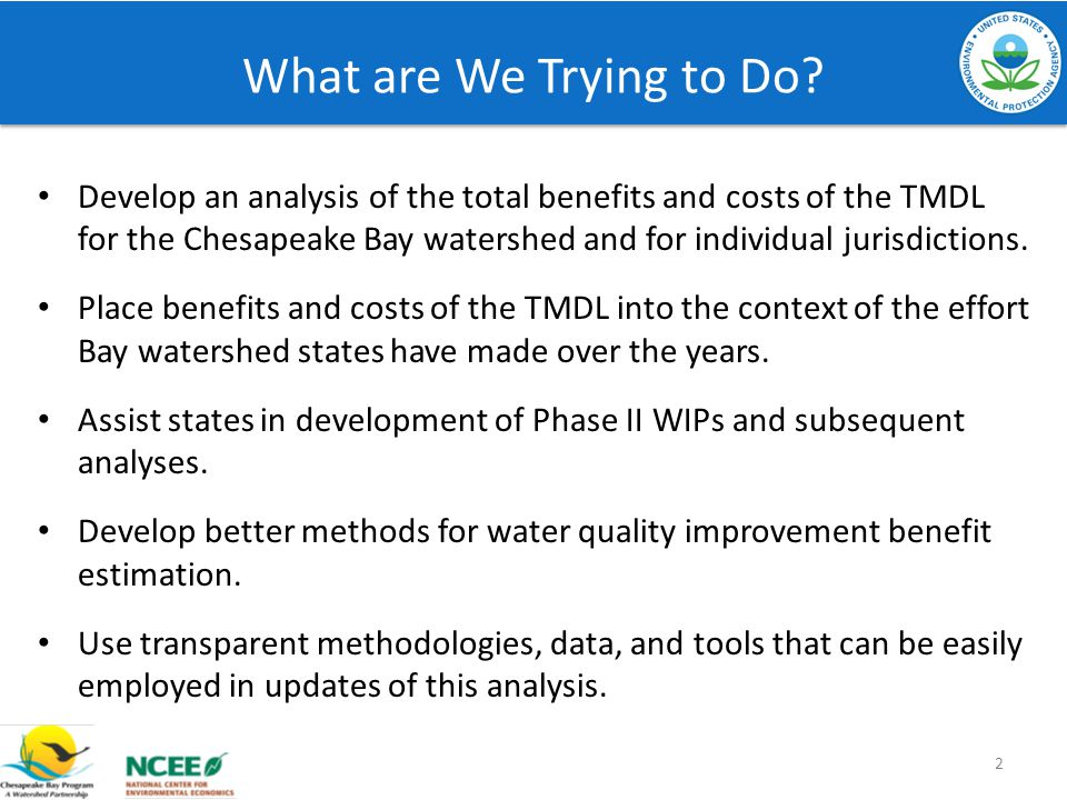 What are We Trying to Do? Develop an analysis of the total benefits and costs of the TMDL for the Chesapeake Bay watershed and for individual jurisdic