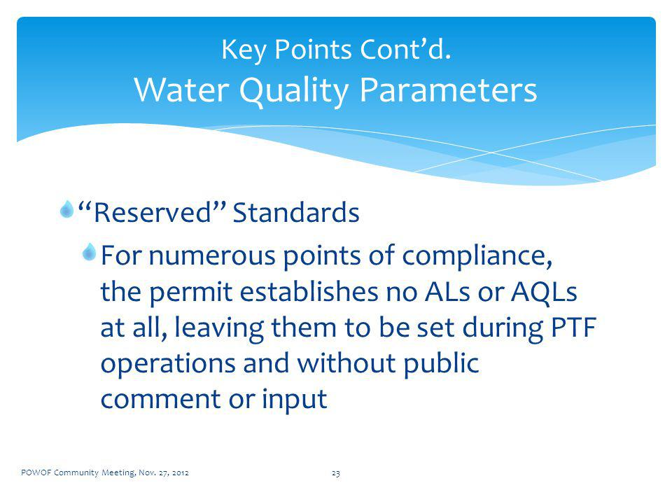 Reserved Standards For numerous points of compliance, the permit establishes no ALs or AQLs at all, leaving them to be set during PTF operations and without public comment or input Key Points Contd.
