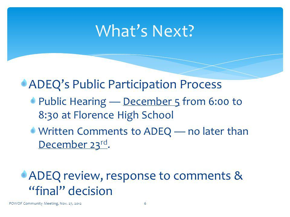 ADEQs Public Participation Process Public Hearing December 5 from 6:00 to 8:30 at Florence High School Written Comments to ADEQ no later than December 23 rd.