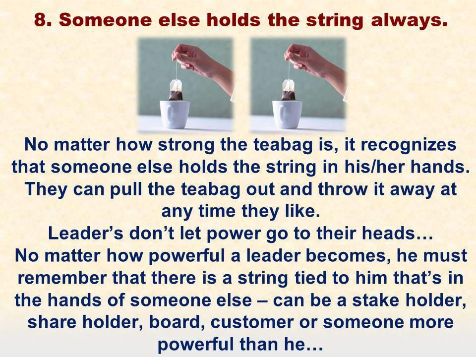 8. Someone else holds the string always.