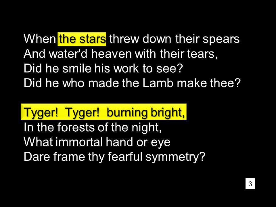 3 the stars Tyger. Tyger.