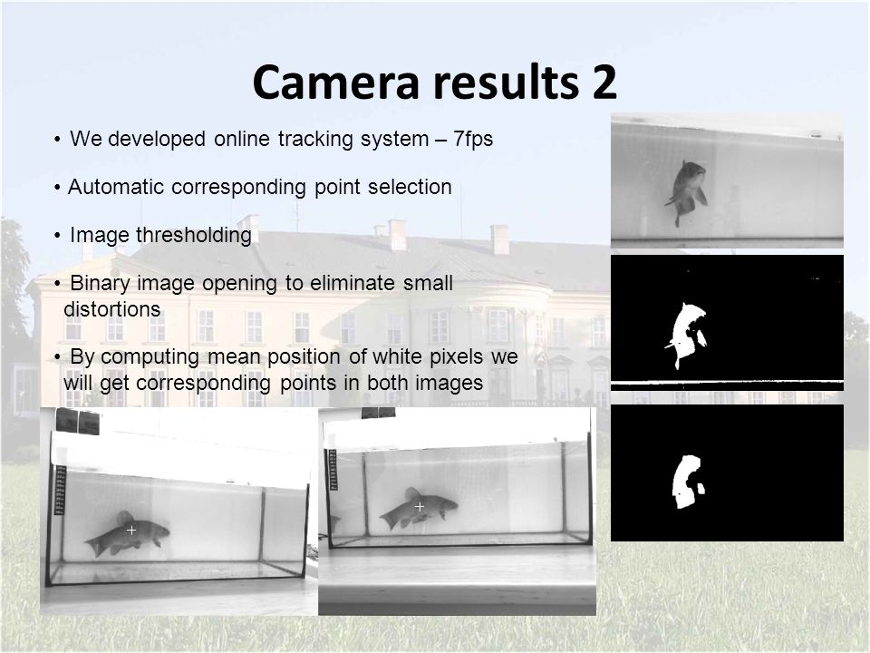 Camera results 2 We developed online tracking system – 7fps Automatic corresponding point selection Image thresholding Binary image opening to elimina