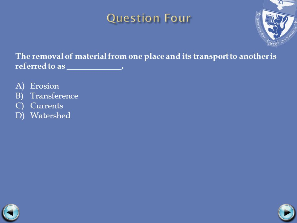 The removal of material from one place and its transport to another is referred to as _____________.