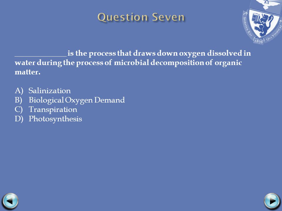 _____________ is the process that draws down oxygen dissolved in water during the process of microbial decomposition of organic matter.