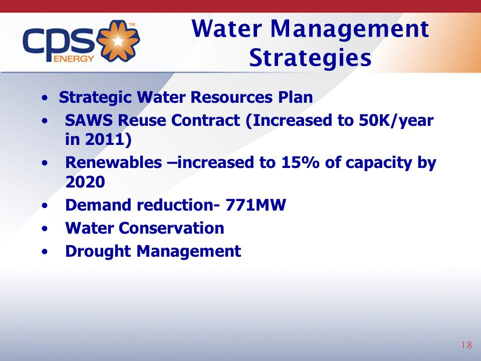 Water Management Strategies Strategic Water Resources Plan SAWS Reuse Contract (Increased to 50K/year in 2011) Renewables –increased to 15% of capacit