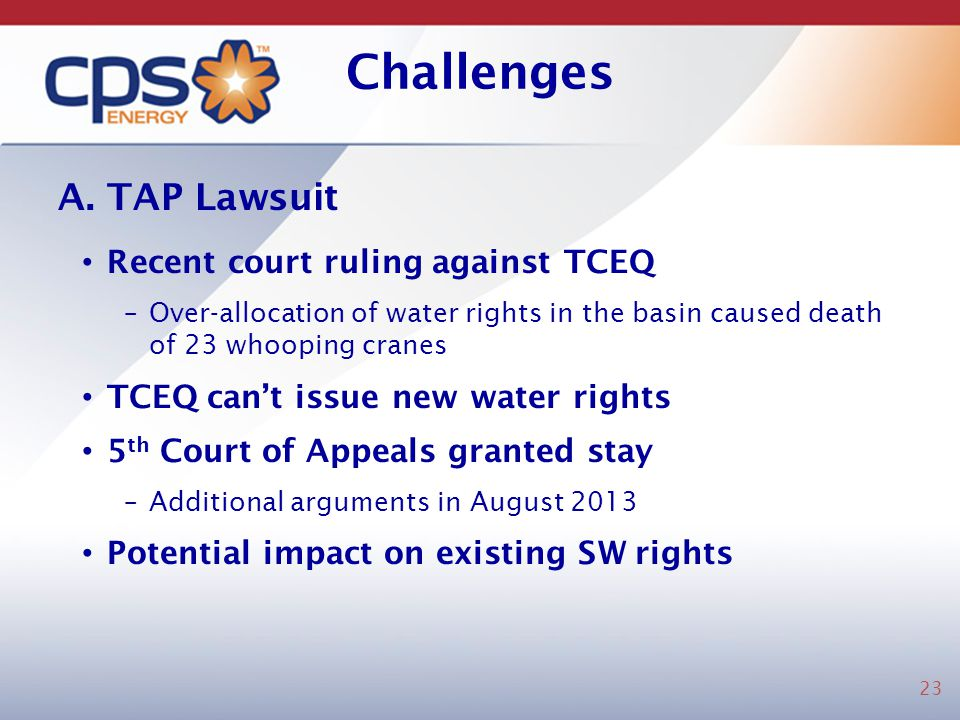 Challenges A. TAP Lawsuit Recent court ruling against TCEQ –Over-allocation of water rights in the basin caused death of 23 whooping cranes TCEQ cant