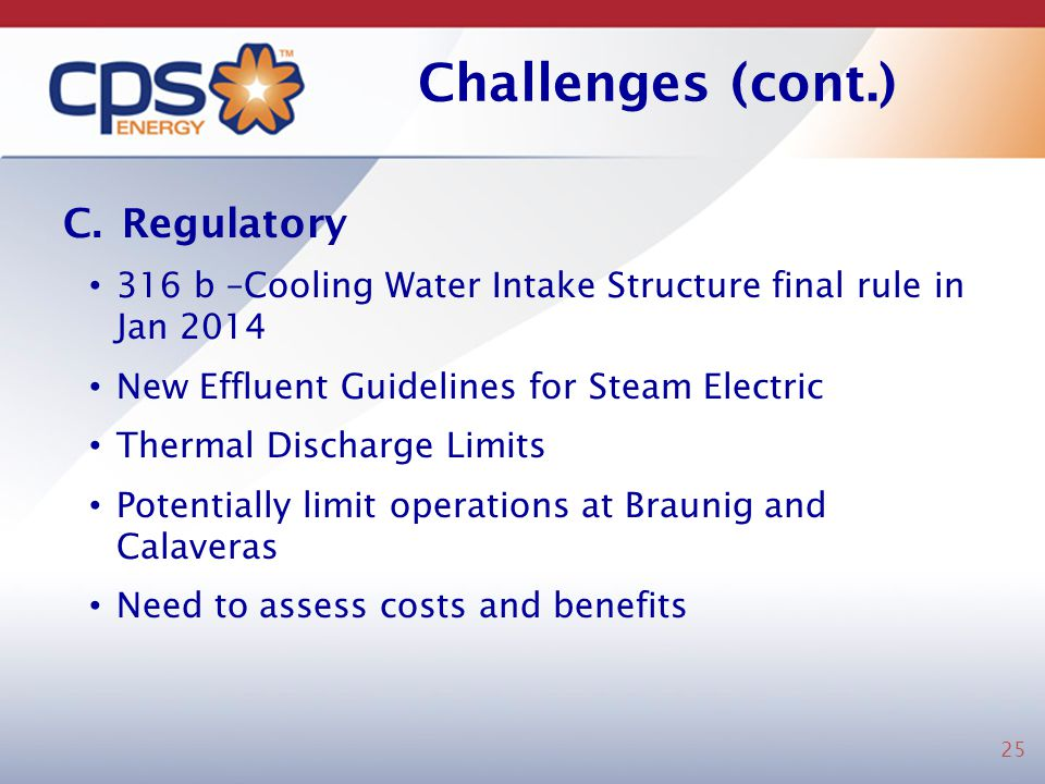 Challenges (cont.) C.Regulatory 316 b –Cooling Water Intake Structure final rule in Jan 2014 New Effluent Guidelines for Steam Electric Thermal Discha