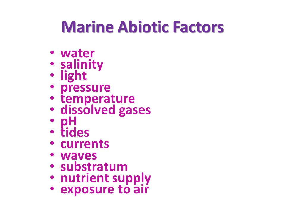 Marine Abiotic Factors water salinity light pressure temperature dissolved gases pH tides currents waves substratum nutrient supply exposure to air