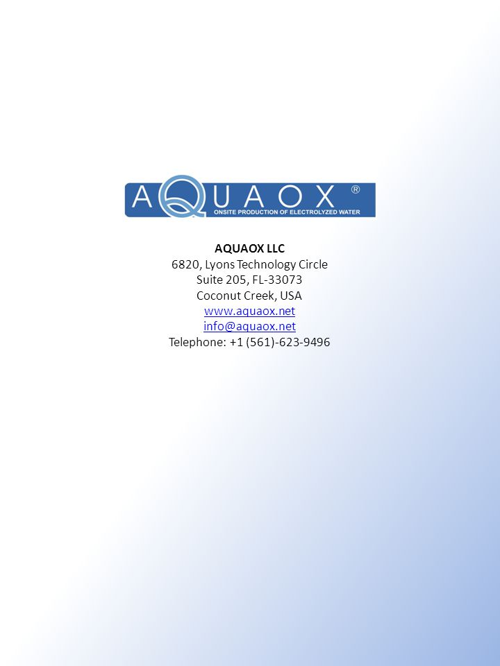 AQUAOX LLC 6820, Lyons Technology Circle Suite 205, FL-33073 Coconut Creek, USA www.aquaox.net info@aquaox.net Telephone: +1 (561)-623-9496 www.aquaox.net info@aquaox.net