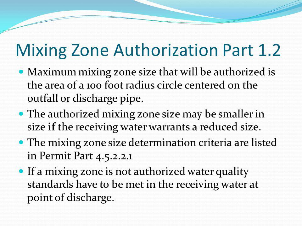 Mixing Zone Authorization Part 1.2 Maximum mixing zone size that will be authorized is the area of a 100 foot radius circle centered on the outfall or