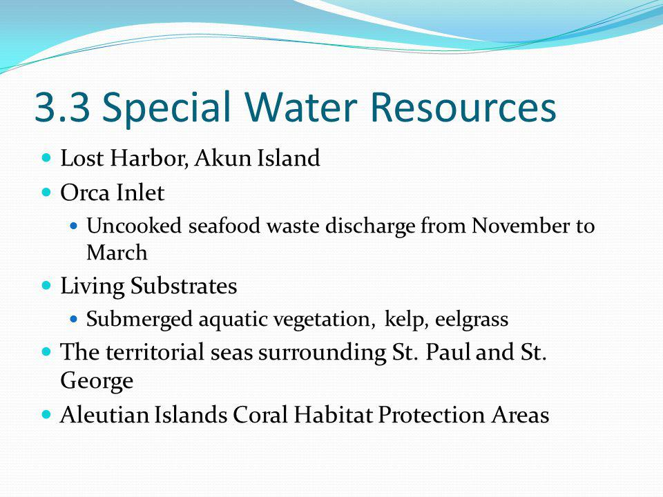 3.3 Special Water Resources Lost Harbor, Akun Island Orca Inlet Uncooked seafood waste discharge from November to March Living Substrates Submerged aquatic vegetation, kelp, eelgrass The territorial seas surrounding St.