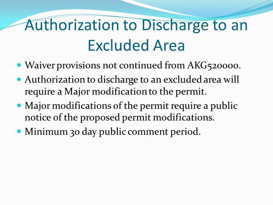 Authorization to Discharge to an Excluded Area Waiver provisions not continued from AKG520000. Authorization to discharge to an excluded area will req