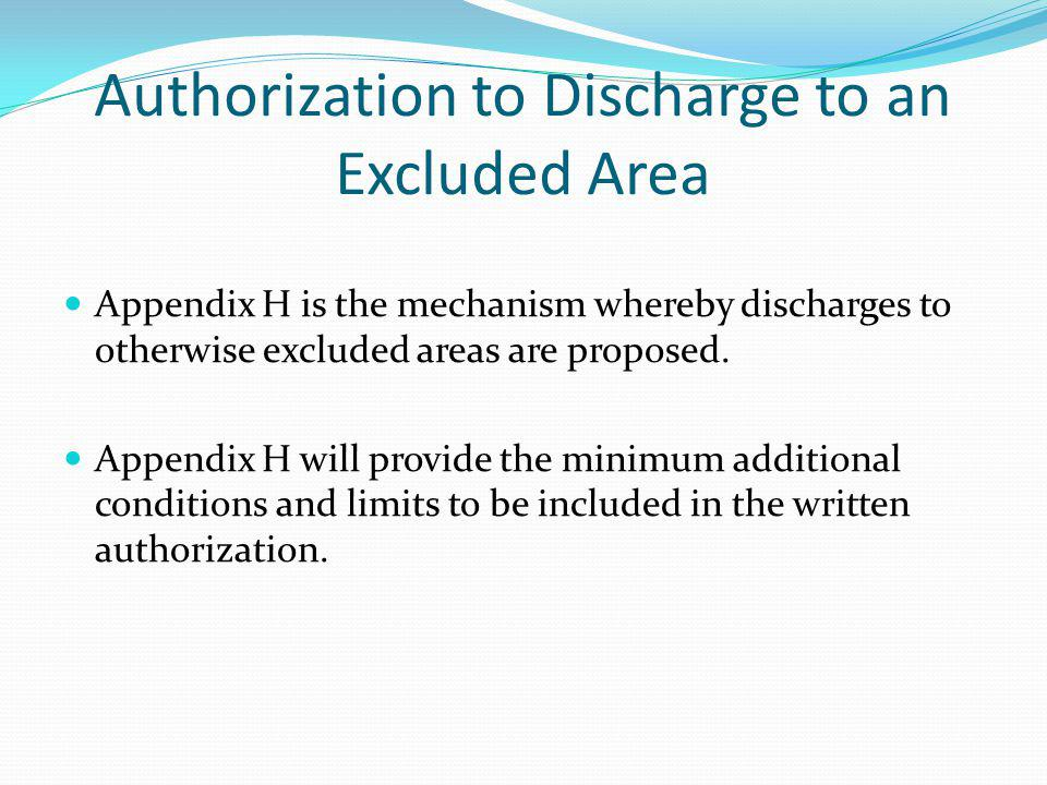 Authorization to Discharge to an Excluded Area Appendix H is the mechanism whereby discharges to otherwise excluded areas are proposed.