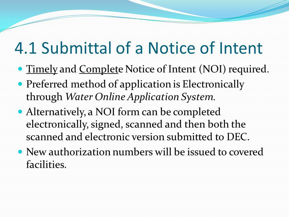 4.1 Submittal of a Notice of Intent Timely and Complete Notice of Intent (NOI) required. Preferred method of application is Electronically through Wat