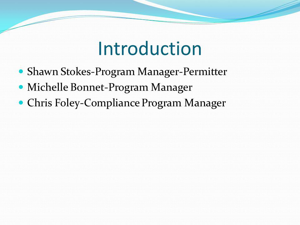 Introduction Shawn Stokes-Program Manager-Permitter Michelle Bonnet-Program Manager Chris Foley-Compliance Program Manager