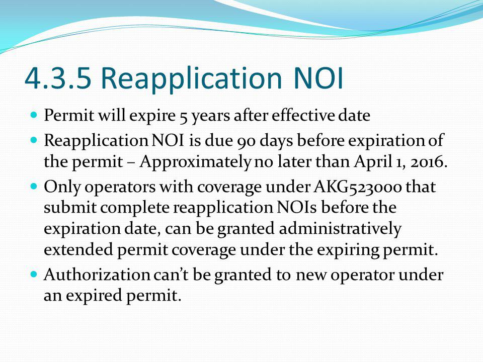 4.3.5 Reapplication NOI Permit will expire 5 years after effective date Reapplication NOI is due 90 days before expiration of the permit – Approximate