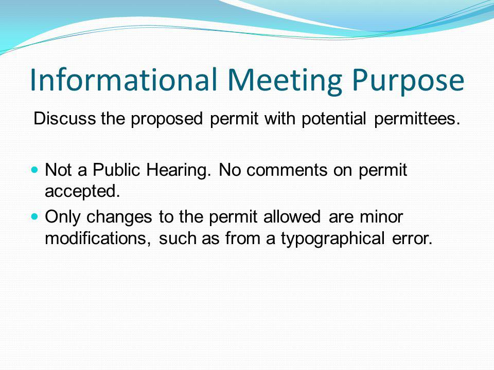 Informational Meeting Purpose Discuss the proposed permit with potential permittees.