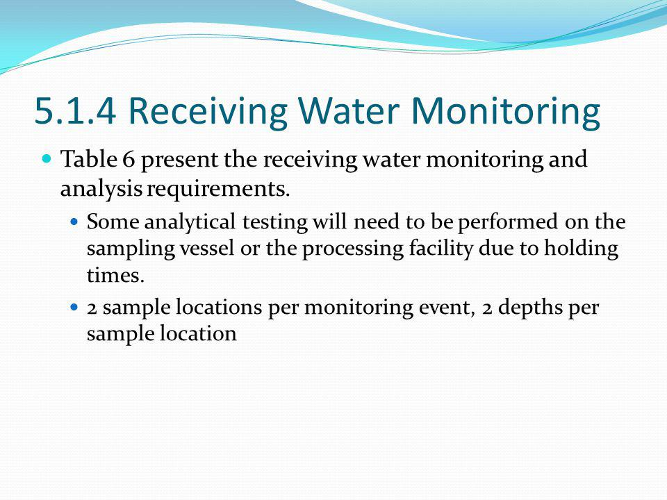 5.1.4 Receiving Water Monitoring Table 6 present the receiving water monitoring and analysis requirements.