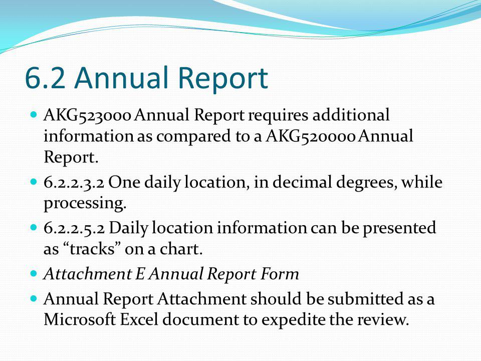 6.2 Annual Report AKG523000 Annual Report requires additional information as compared to a AKG520000 Annual Report. 6.2.2.3.2 One daily location, in d