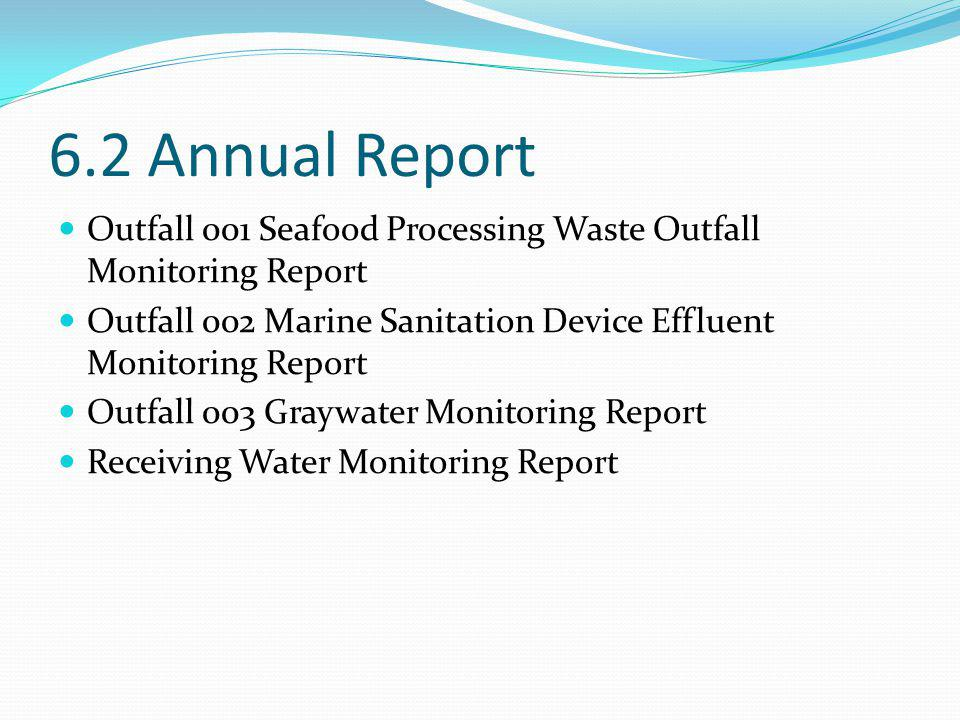 6.2 Annual Report Outfall 001 Seafood Processing Waste Outfall Monitoring Report Outfall 002 Marine Sanitation Device Effluent Monitoring Report Outfall 003 Graywater Monitoring Report Receiving Water Monitoring Report