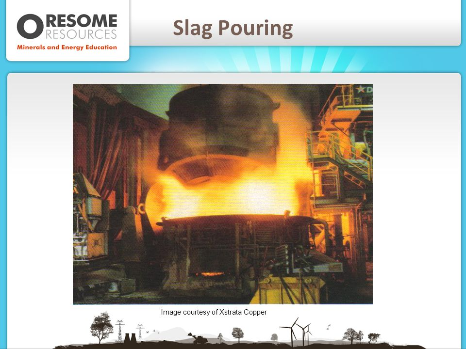 Slag Pouring Image courtesy of Xstrata Copper