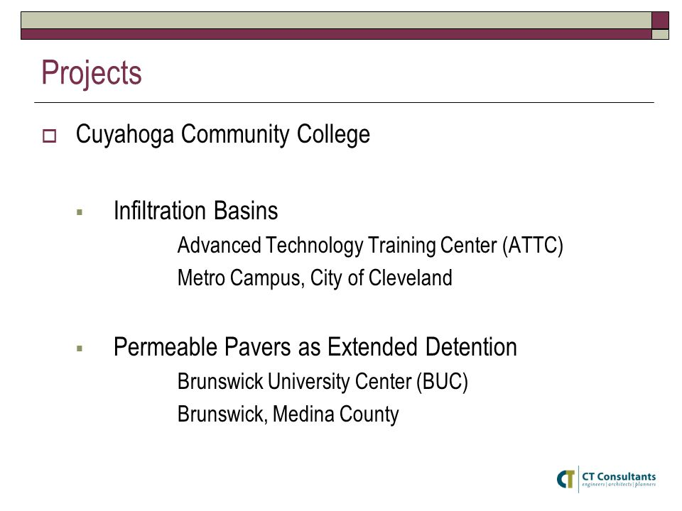 Cuyahoga Community College Infiltration Basins Advanced Technology Training Center (ATTC) Metro Campus, City of Cleveland Permeable Pavers as Extended Detention Brunswick University Center (BUC) Brunswick, Medina County Projects