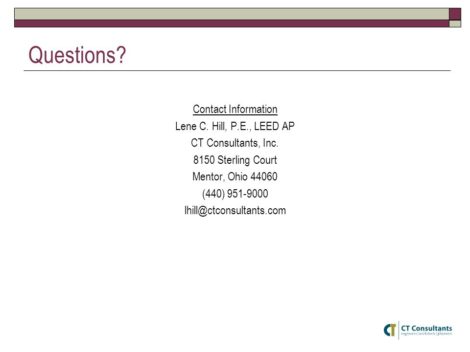Questions. Contact Information Lene C. Hill, P.E., LEED AP CT Consultants, Inc.