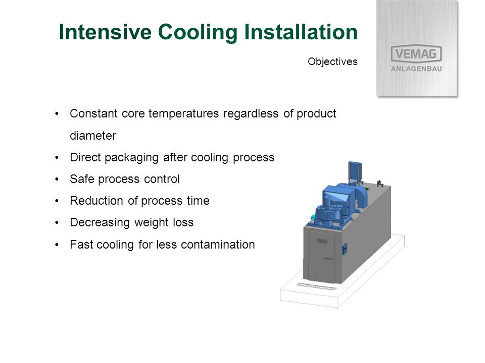 Intensive Cooling Installation Constant core temperatures regardless of product diameter Direct packaging after cooling process Safe process control R