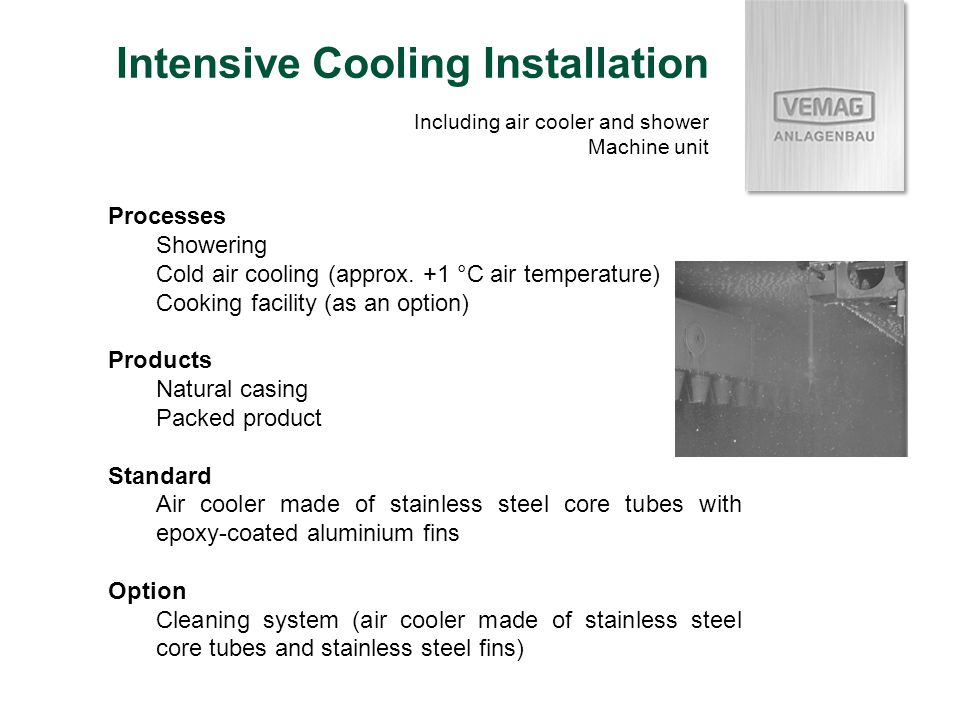 Processes Showering Cold air cooling (approx. +1 °C air temperature) Cooking facility (as an option) Products Natural casing Packed product Standard A