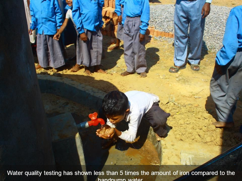 Water quality testing has shown less than 5 times the amount of iron compared to the handpump water.