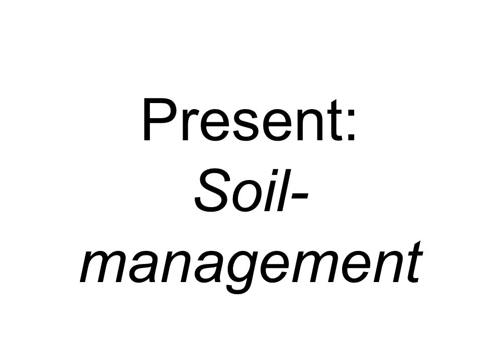 Present: Soil- management
