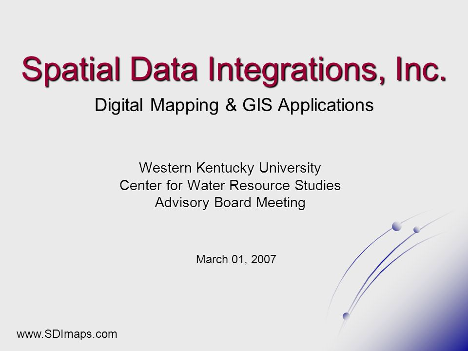 Western Kentucky University Center for Water Resource Studies Advisory Board Meeting March 01, 2007 Spatial Data Integrations, Inc.