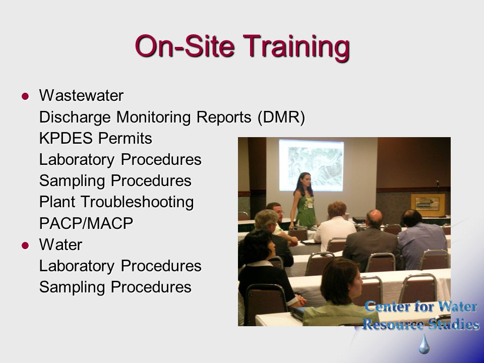 On-Site Training Wastewater Wastewater Discharge Monitoring Reports (DMR) KPDES Permits Laboratory Procedures Sampling Procedures Plant Troubleshooting PACP/MACP Water Water Laboratory Procedures Sampling Procedures