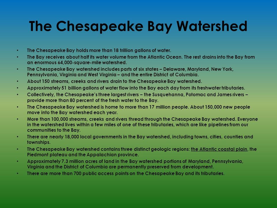The Chesapeake Bay Watershed The Chesapeake Bay holds more than 18 trillion gallons of water.