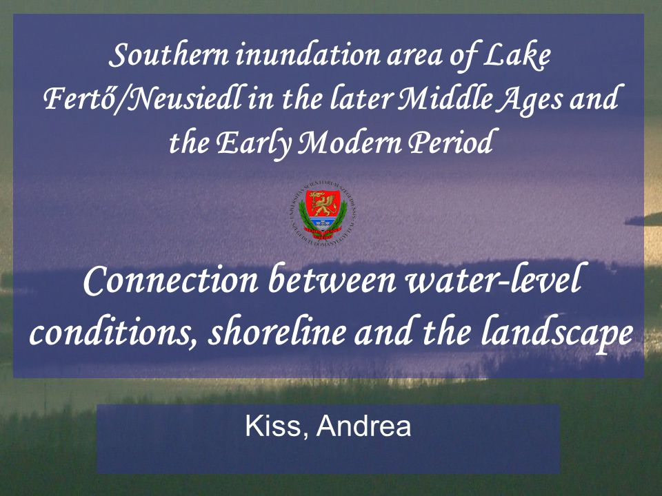 Southern inundation area of Lake Fertő/Neusiedl in the later Middle Ages and the Early Modern Period Connection between water-level conditions, shorel