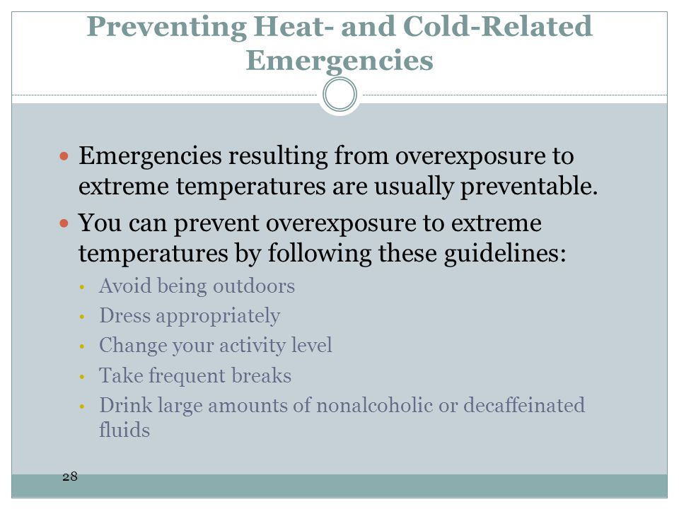 28 Preventing Heat- and Cold-Related Emergencies Emergencies resulting from overexposure to extreme temperatures are usually preventable. You can prev