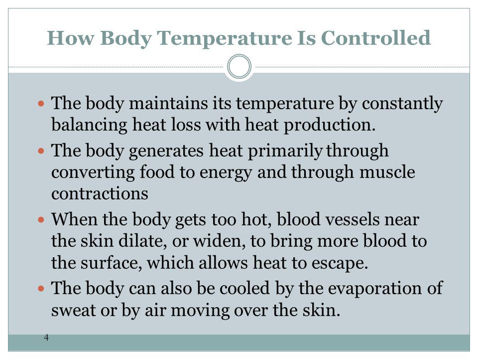 4 How Body Temperature Is Controlled The body maintains its temperature by constantly balancing heat loss with heat production. The body generates hea