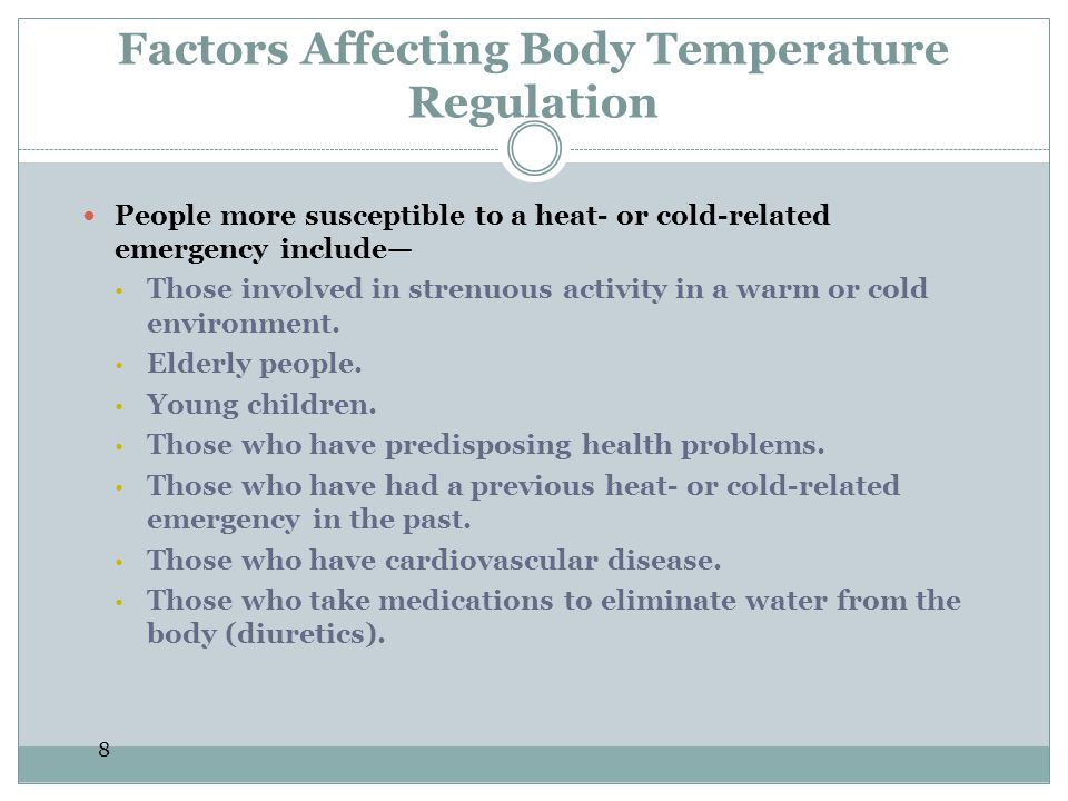 8 Factors Affecting Body Temperature Regulation People more susceptible to a heat- or cold-related emergency include Those involved in strenuous activ