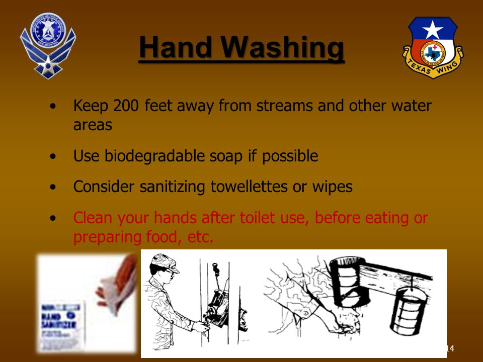 Hand Washing Keep 200 feet away from streams and other water areas Use biodegradable soap if possible Consider sanitizing towellettes or wipes Clean y