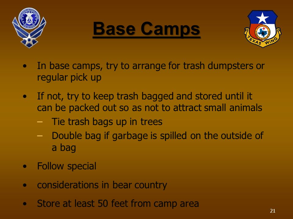 Base Camps In base camps, try to arrange for trash dumpsters or regular pick up If not, try to keep trash bagged and stored until it can be packed out
