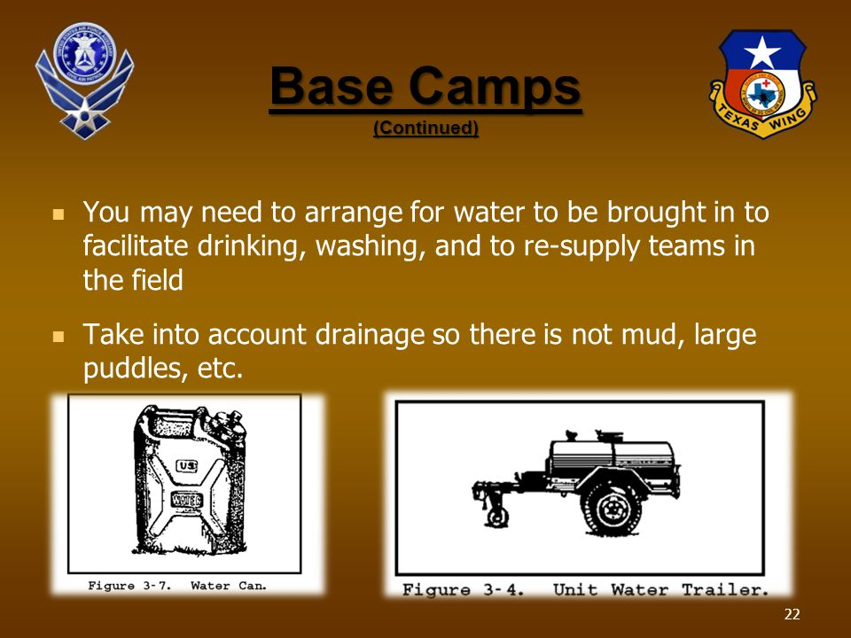 Base Camps (Continued) You may need to arrange for water to be brought in to facilitate drinking, washing, and to re-supply teams in the field Take in