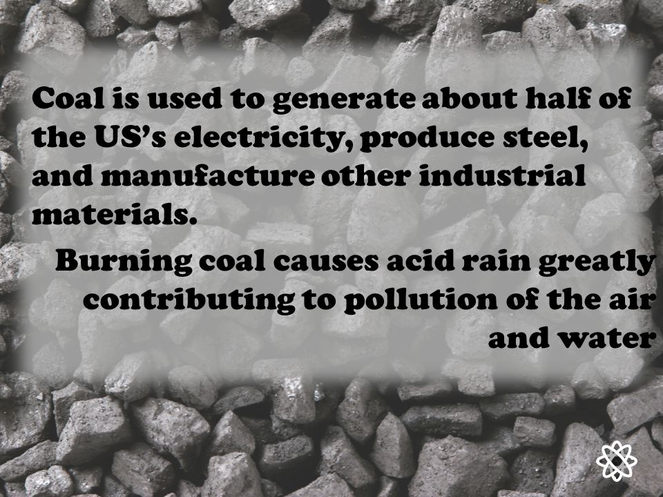 Mining coal disturbs natural habitats and greatly effects the ecology.