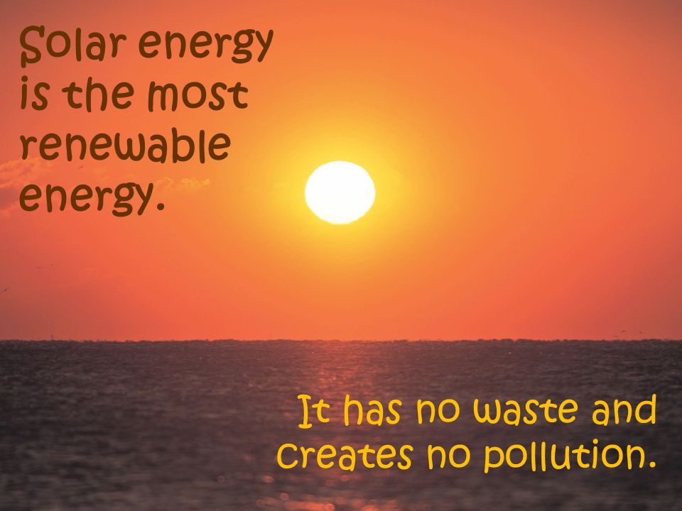 Solar energy is radiation from the sun that reaches the earth.
