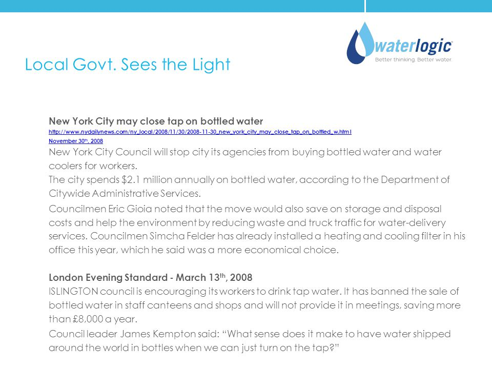 Local Govt. Sees the Light New York City may close tap on bottled water http://www.nydailynews.com/ny_local/2008/11/30/2008-11-30_new_york_city_may_cl