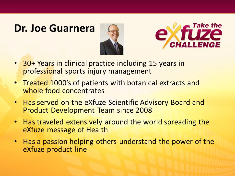 Dr. Joe Guarnera 30+ Years in clinical practice including 15 years in professional sports injury management Treated 1000s of patients with botanical e