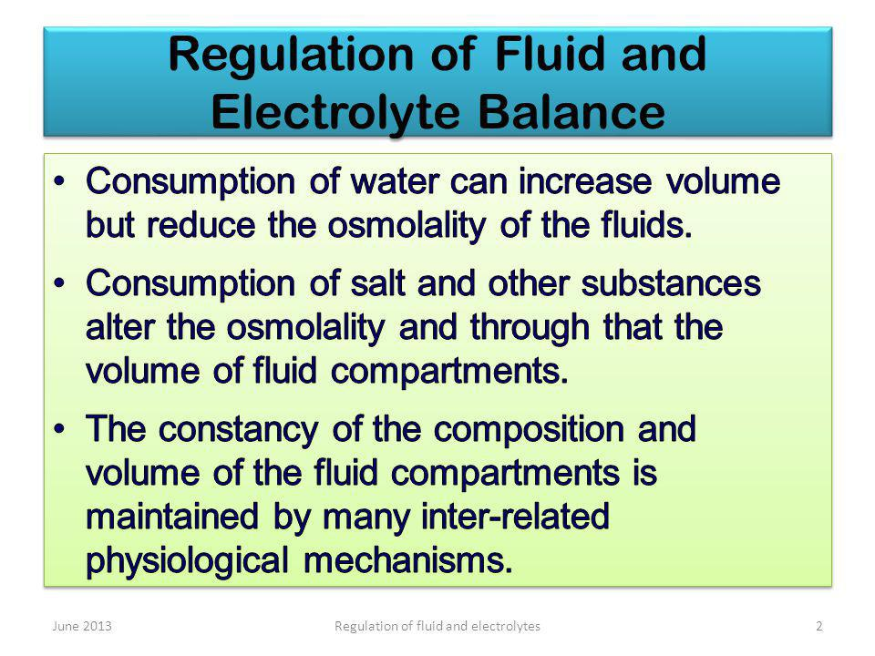 Regulation of Fluid and Electrolyte Balance June 20132Regulation of fluid and electrolytes
