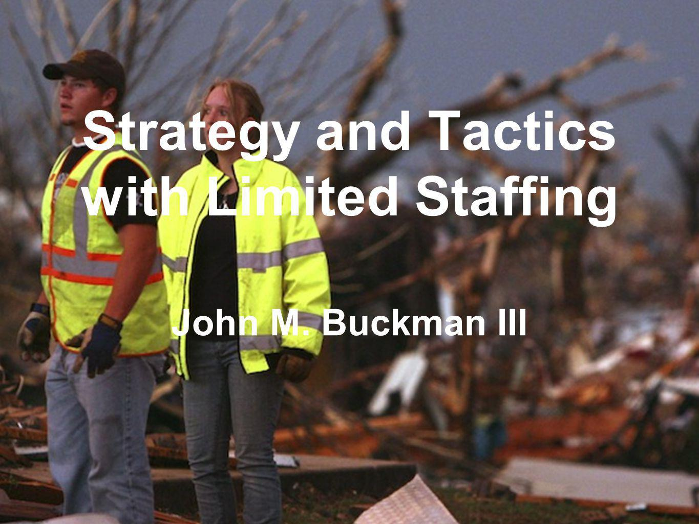 Strategy and Tactics with Limited Staffing John M. Buckman III